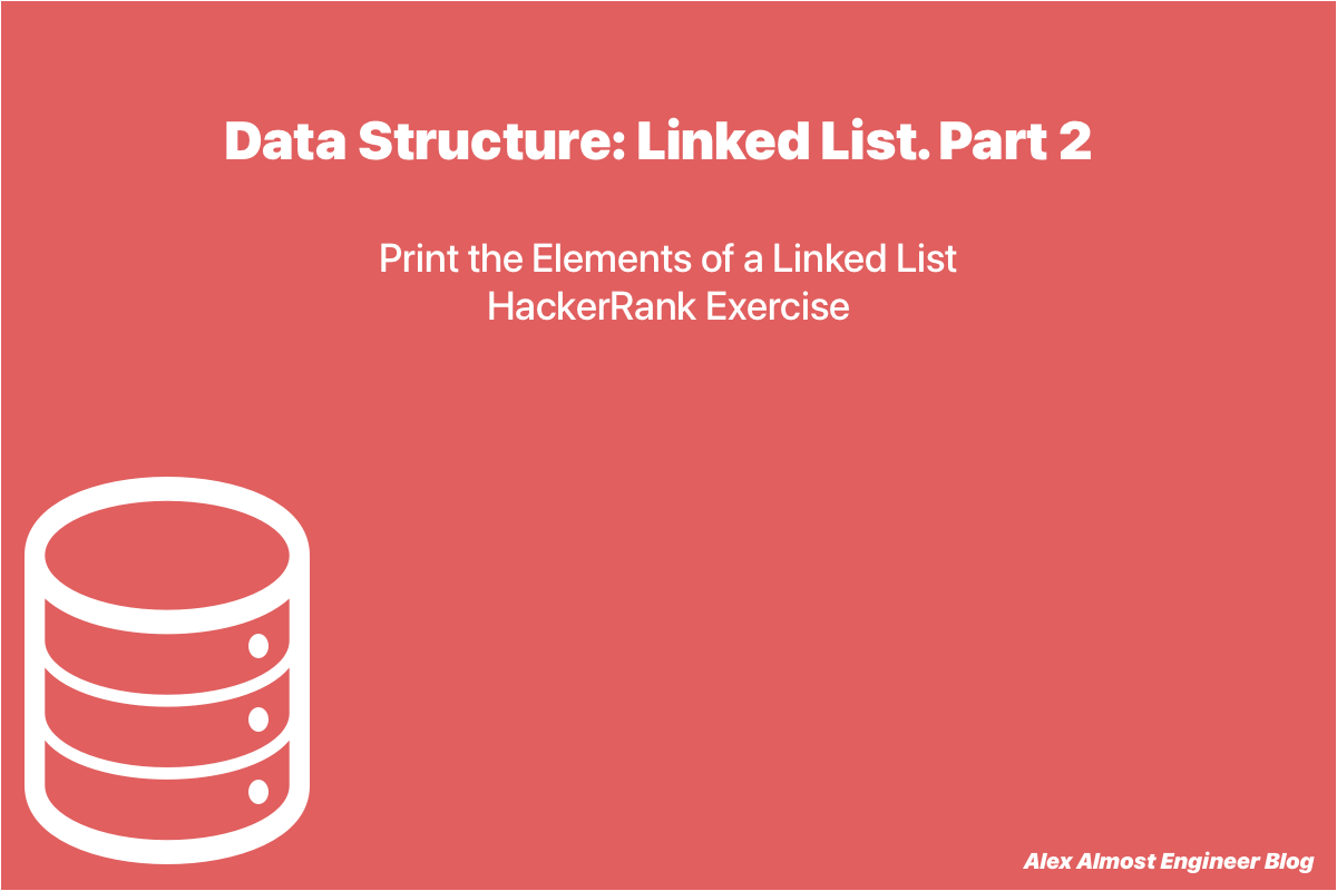 Print the Elements of a Linked List. HackerRank Exercise